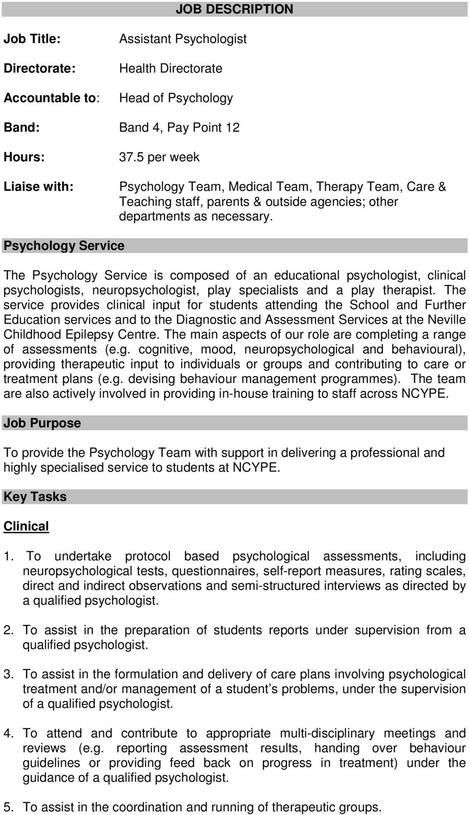Psychology Service The Psychology Service is composed of an educational psychologist, clinical psychologists, neuropsychologist, play specialists and a play therapist.