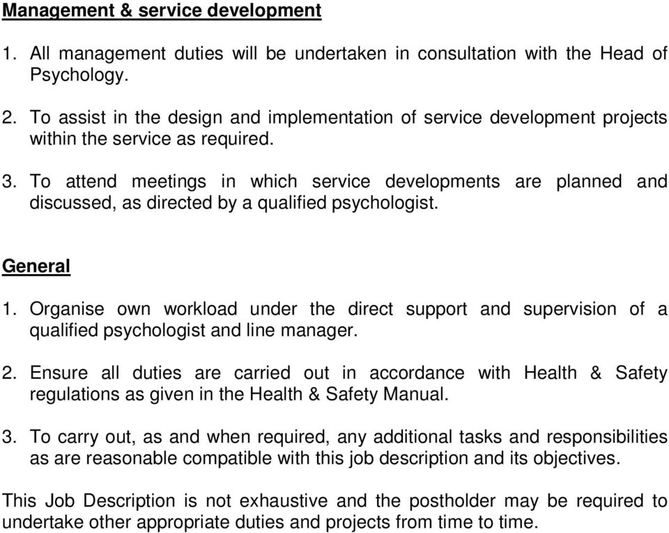To attend meetings in which service developments are planned and discussed, as directed by a qualified psychologist. General 1.