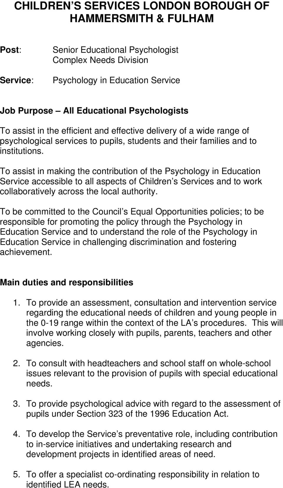 To assist in making the contribution of the Psychology in Education Service accessible to all aspects of Children s Services and to work collaboratively across the local authority.