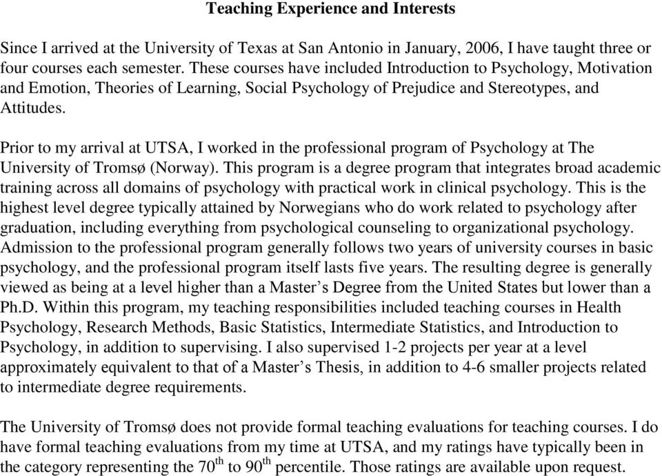 Prior to my arrival at UTSA, I worked in the professional program of Psychology at The University of Tromsø (Norway).