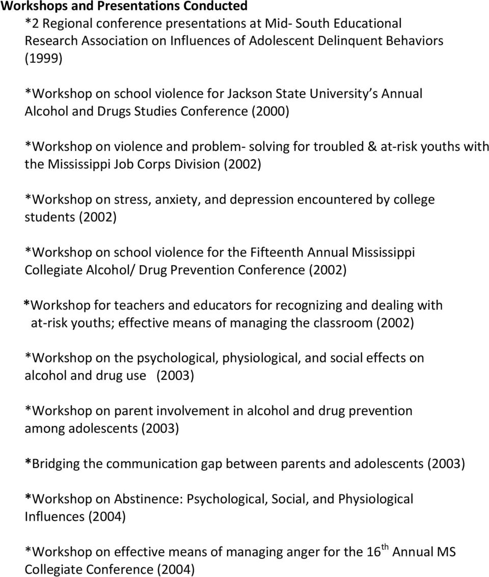 Division (2002) *Workshop on stress, anxiety, and depression encountered by college students (2002) *Workshop on school violence for the Fifteenth Annual Mississippi Collegiate Alcohol/ Drug