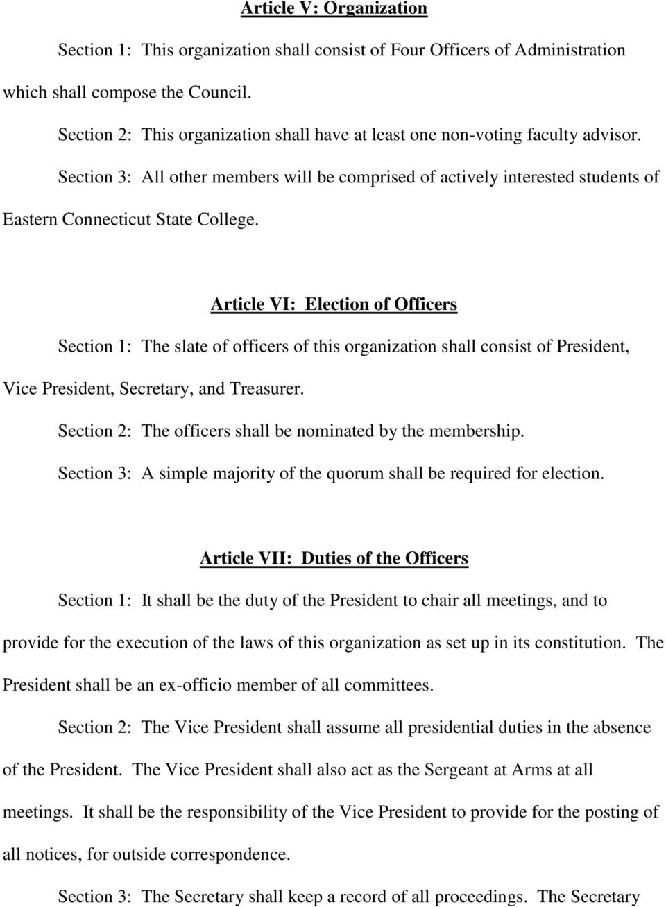 Article VI: Election of Officers Section 1: The slate of officers of this organization shall consist of President, Vice President, Secretary, and Treasurer.