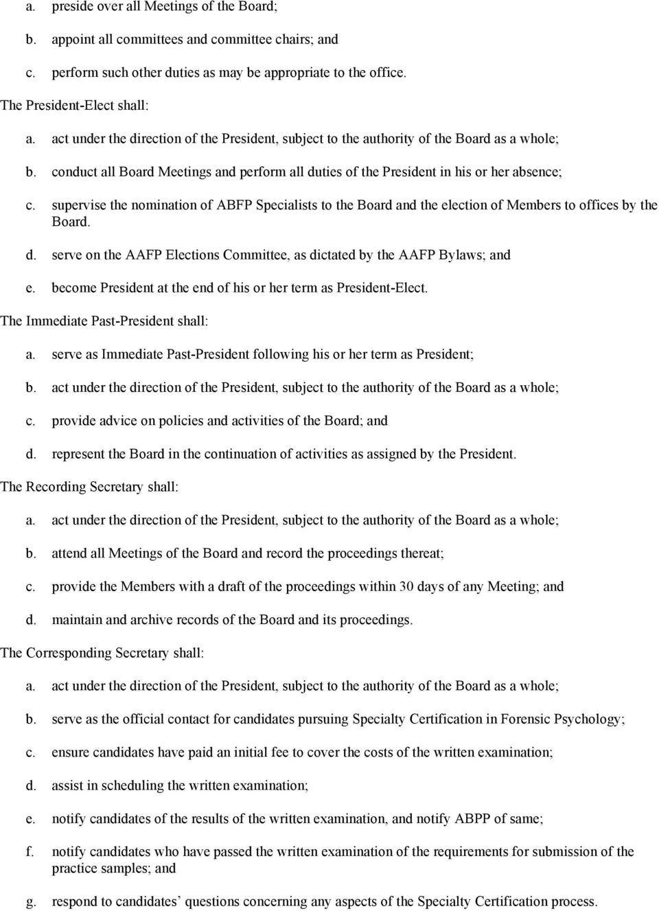 supervise the nomination of ABFP Specialists to the Board and the election of Members to offices by the Board. d. serve on the AAFP Elections Committee, as dictated by the AAFP Bylaws; and e.