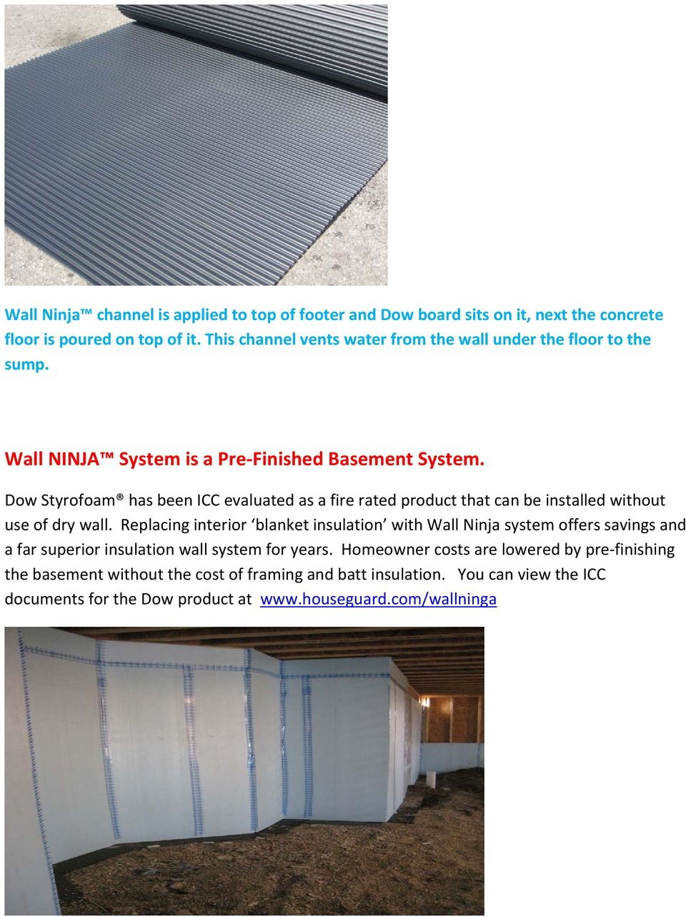 Dow Styrofoam has been ICC evaluated as a fire rated product that can be installed without use of dry wall.