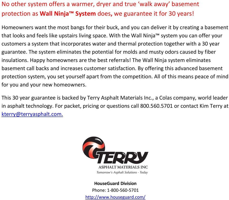 With the Wall Ninja system you can offer your customers a system that incorporates water and thermal protection together with a 30 year guarantee.