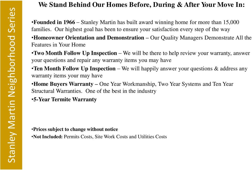 Inspection We will be there to help review your warranty, answer your questions and repair any warranty items you may have Ten Month Follow Up Inspection We will happily answer your questions &