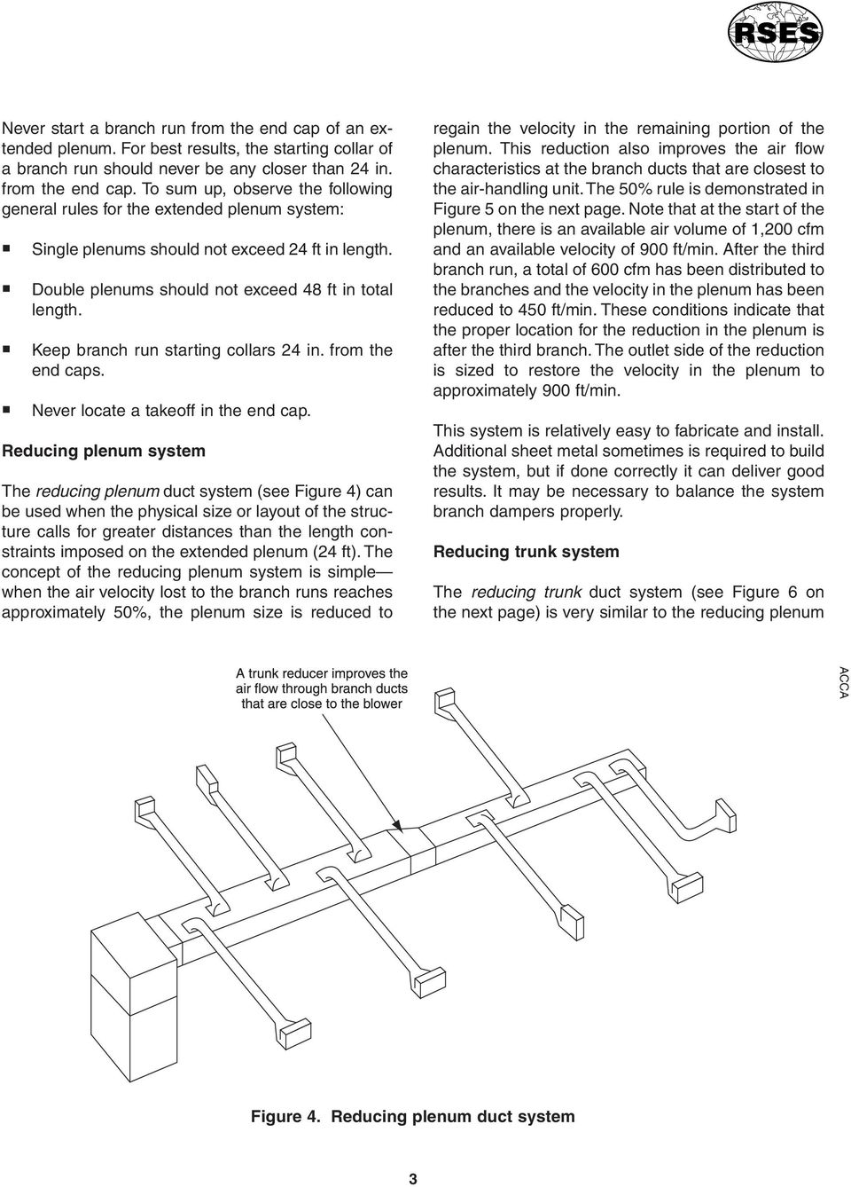Reducing plenum system The reducing plenum duct system (see Figure 4) can be used when the physical size or layout of the structure calls for greater distances than the length constraints imposed on
