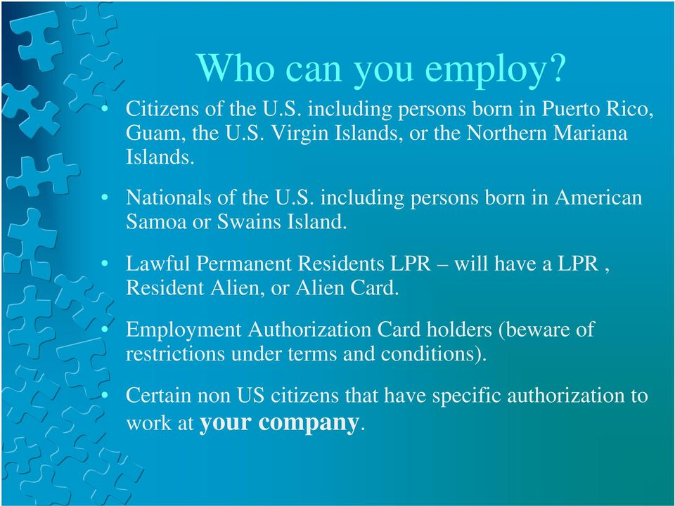 Lawful Permanent Residents LPR will have a LPR, Resident Alien, or Alien Card.