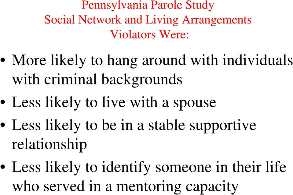 Less likely to live with a spouse Less likely to be in a stable supportive