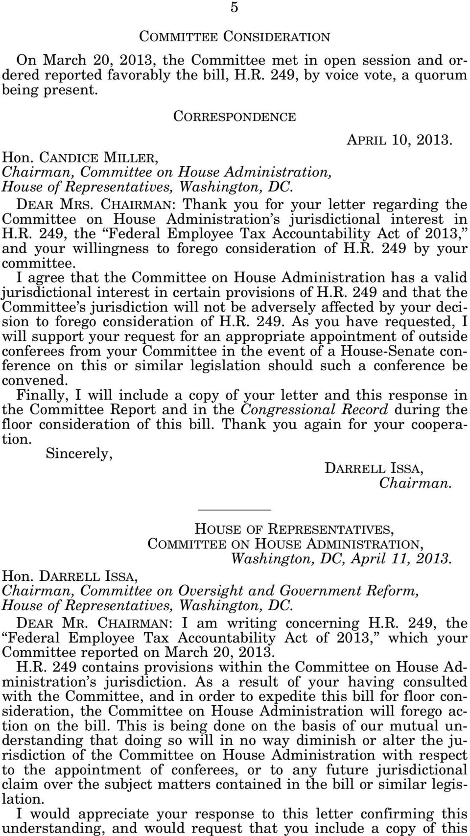 CHAIRMAN: Thank you for your letter regarding the Committee on House Administration s jurisdictional interest in H.R. 249, the Federal Employee Tax Accountability Act of 2013, and your willingness to forego consideration of H.