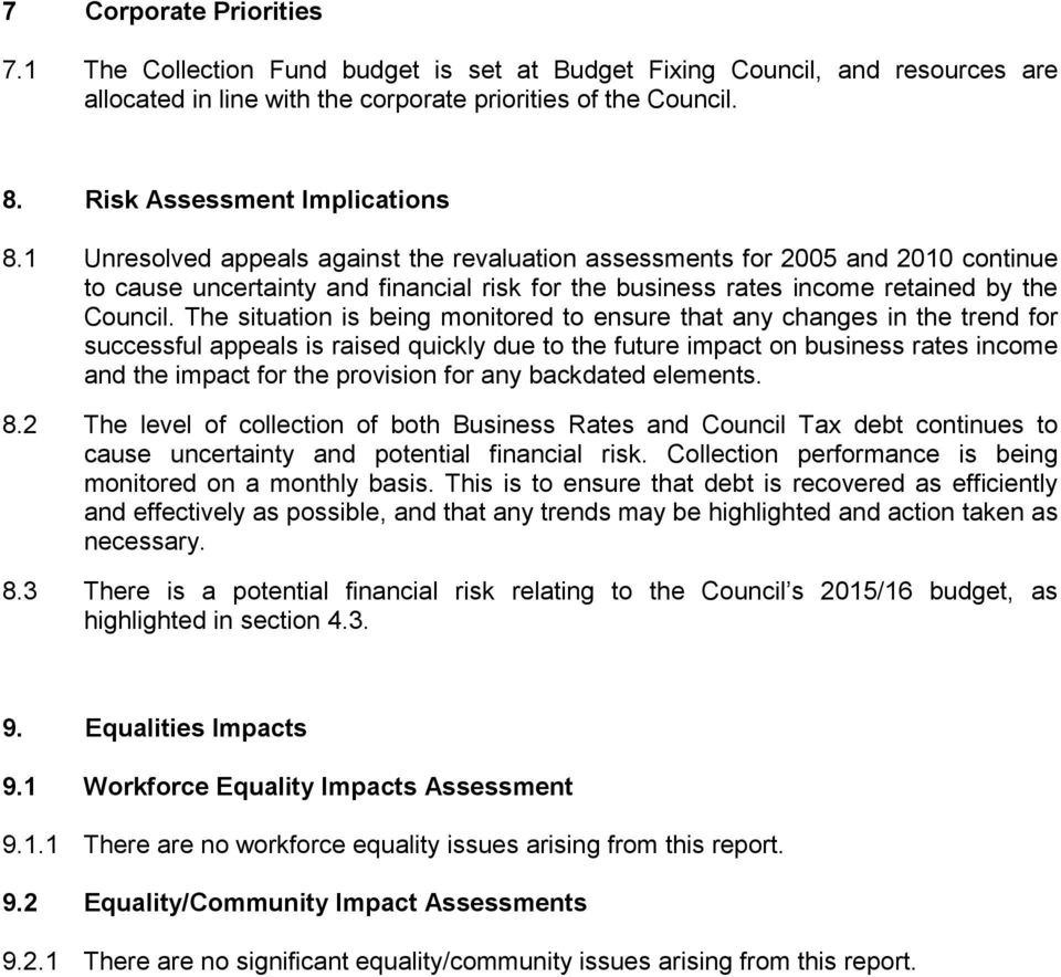 1 Unresolved appeals against the revaluation assessments for 2005 and 2010 continue to cause uncertainty and financial risk for the business rates income retained by the Council.