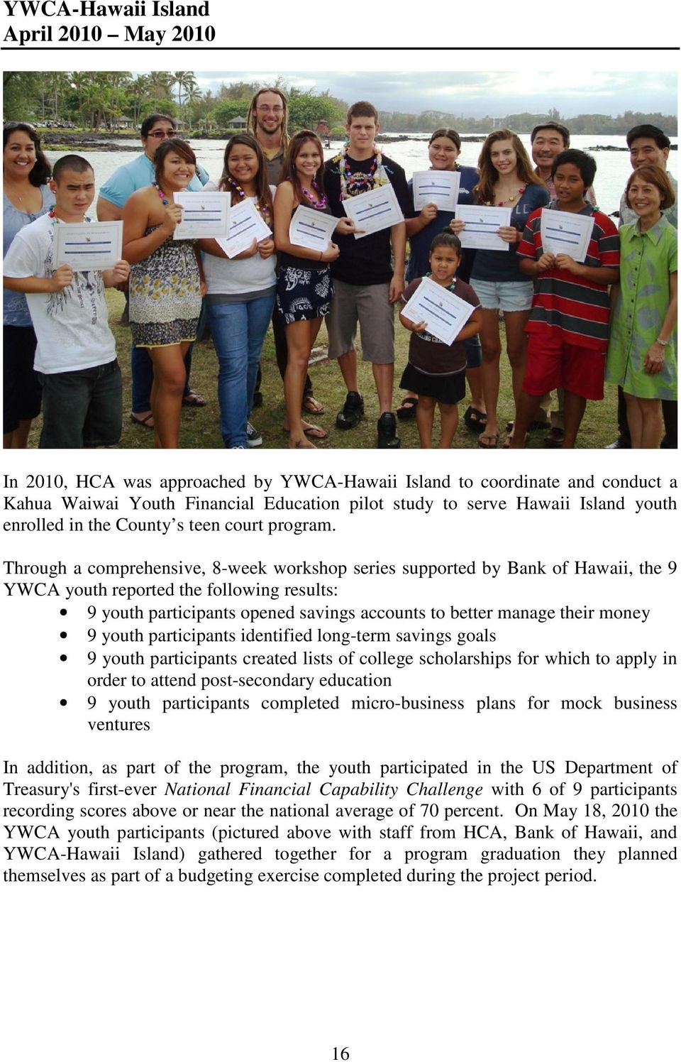 Through a comprehensive, 8-week workshop series supported by Bank of Hawaii, the 9 YWCA youth reported the following results: 9 youth participants opened savings accounts to better manage their money