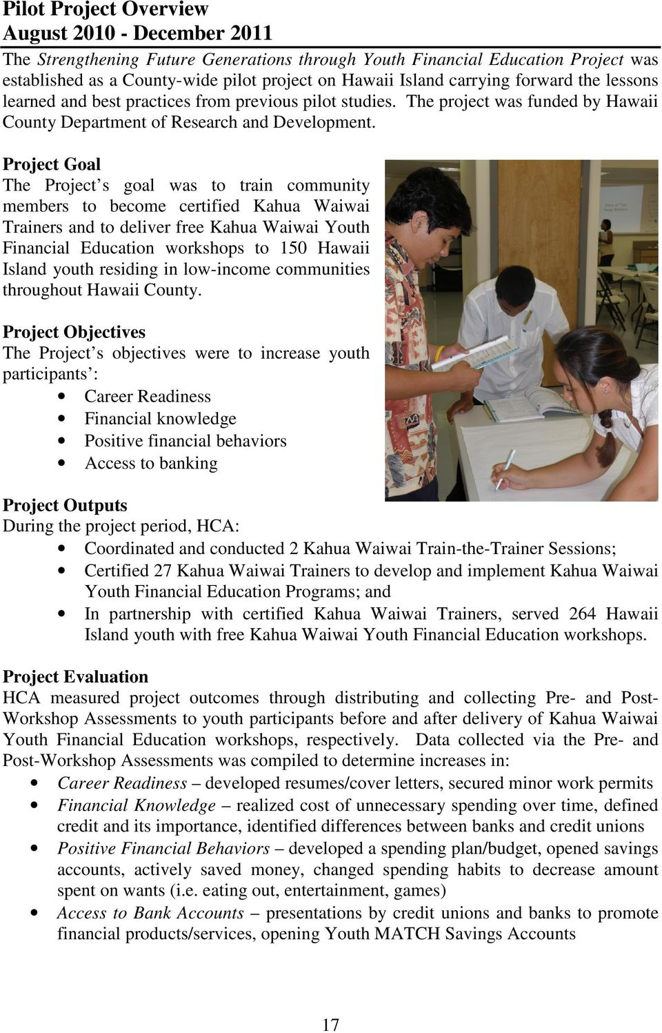 Project Goal The Project s goal was to train community members to become certified Kahua Waiwai Trainers and to deliver free Kahua Waiwai Youth Financial Education workshops to 150 Hawaii Island