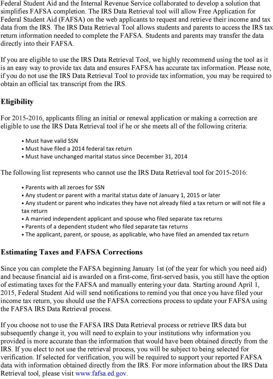 The IRS Data Retrieval Tool allows students and parents to access the IRS tax return information needed to complete the FAFSA. Students and parents may transfer the data directly into their FAFSA.