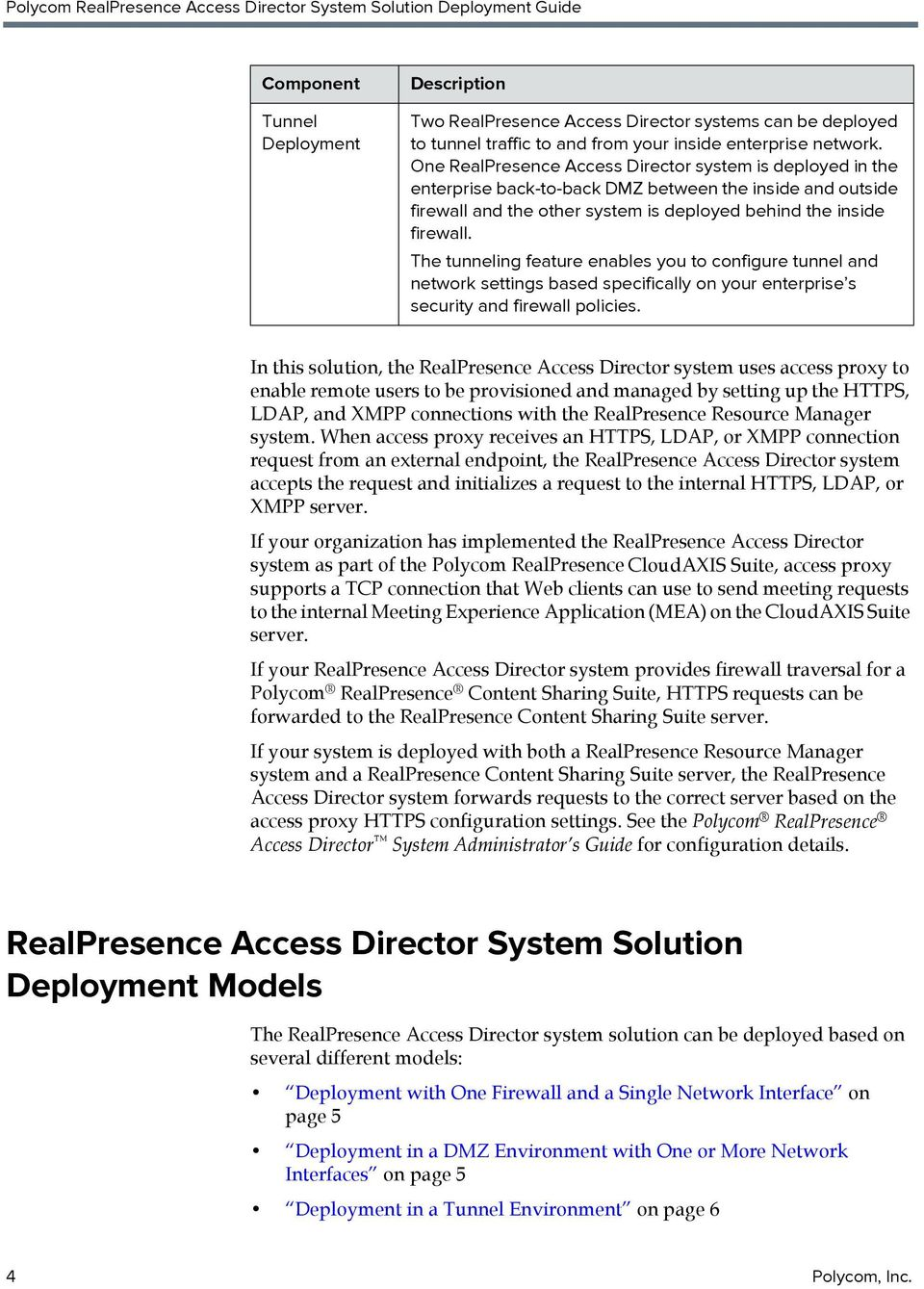 One RealPresence Access Director system is deployed in the enterprise back-to-back DMZ between the inside and outside firewall and the other system is deployed behind the inside firewall.