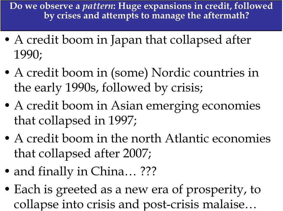 crisis; A credit boom in Asian emerging economies that collapsed in 1997; A credit boom in the north Atlantic economies