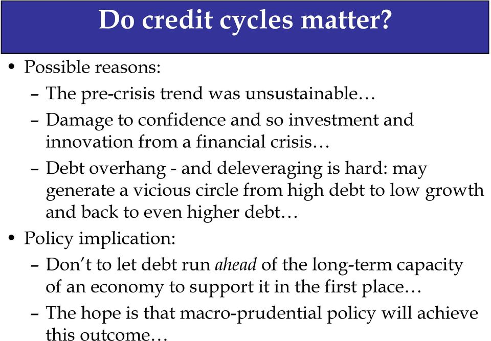 Debt overhang - and deleveraging is hard: may generate a vicious circle from high debt to low growth and back to even