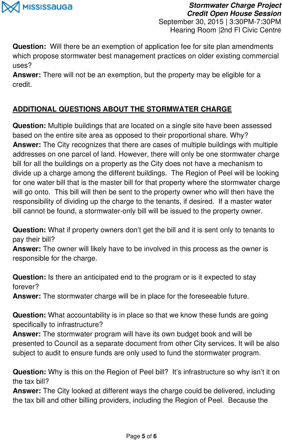 ADDITIONAL QUESTIONS ABOUT THE STORMWATER CHARGE Question: Multiple buildings that are located on a single site have been assessed based on the entire site area as opposed to their proportional share.