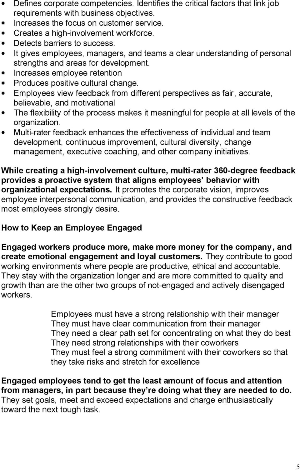 Increases employee retention Produces positive cultural change.