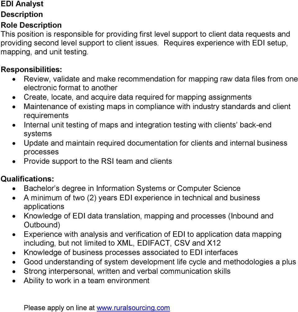 Responsibilities: Review, validate and make recommendation for mapping raw data files from one electronic format to another Create, locate, and acquire data required for mapping assignments