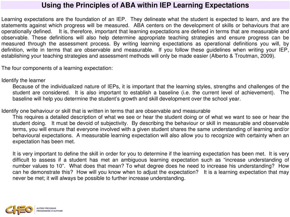ABA centers on the development of skills or behaviours that are operationally defined. It is, therefore, important that learning expectations are defined in terms that are measurable and observable.