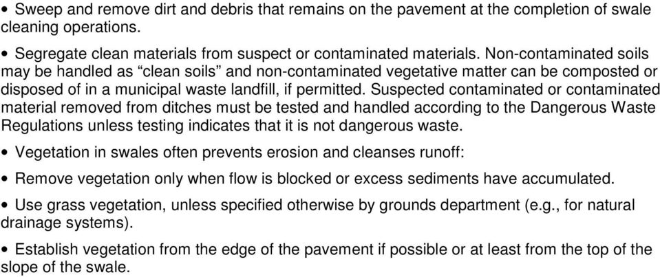 Suspected contaminated or contaminated material removed from ditches must be tested and handled according to the Dangerous Waste Regulations unless testing indicates that it is not dangerous waste.
