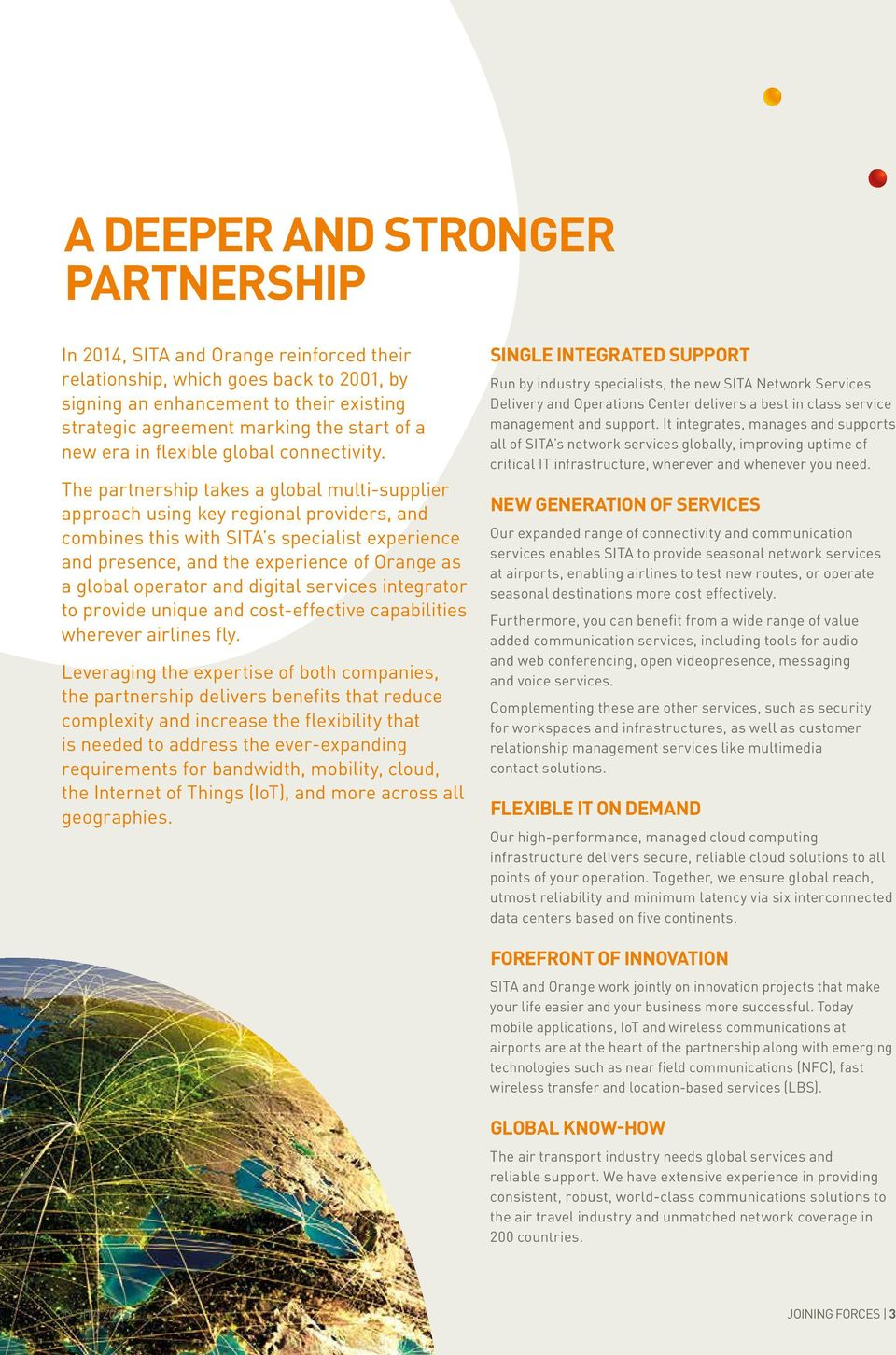 The partnership takes a global multi-supplier approach using key regional providers, and combines this with SITA s specialist experience and presence, and the experience of Orange as a global