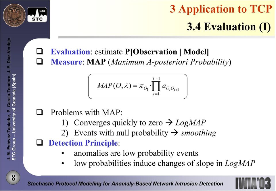 Probability) MAP T 1 ( O, λ ) = π O1 t = 1 Problems with MAP: 1) Converges quickly to zero