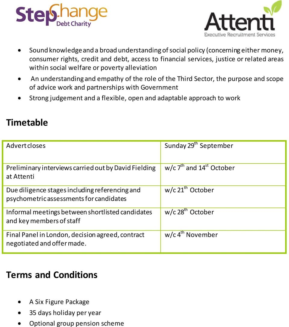 adaptable approach to work Timetable Advert closes Sunday 29 th September Preliminary interviews carried out by David Fielding at Attenti Due diligence stages including referencing and psychometric