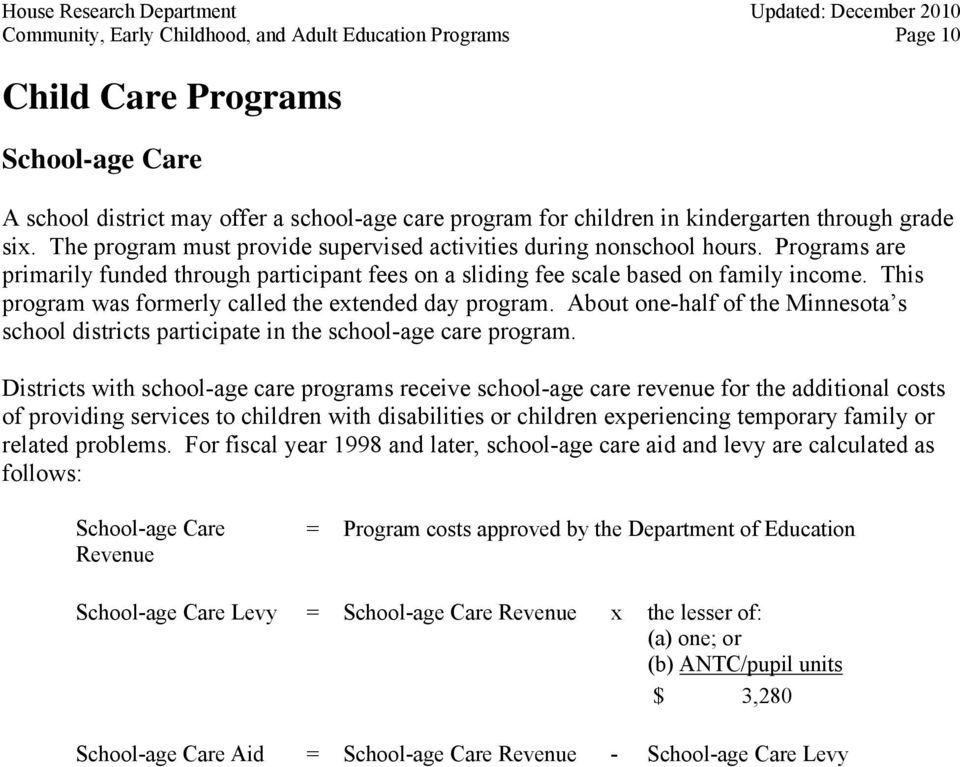 This program was formerly called the extended day program. About one-half of the Minnesota s school districts participate in the school-age care program.