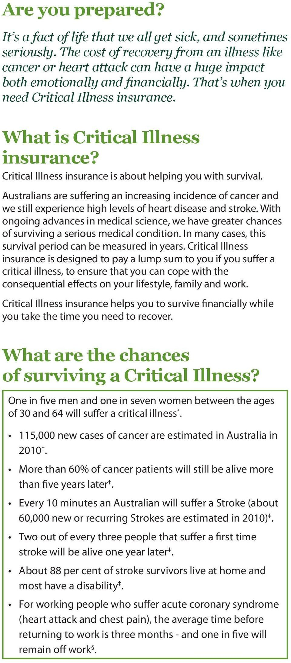 What is Critical Illness insurance? Critical Illness insurance is about helping you with survival.