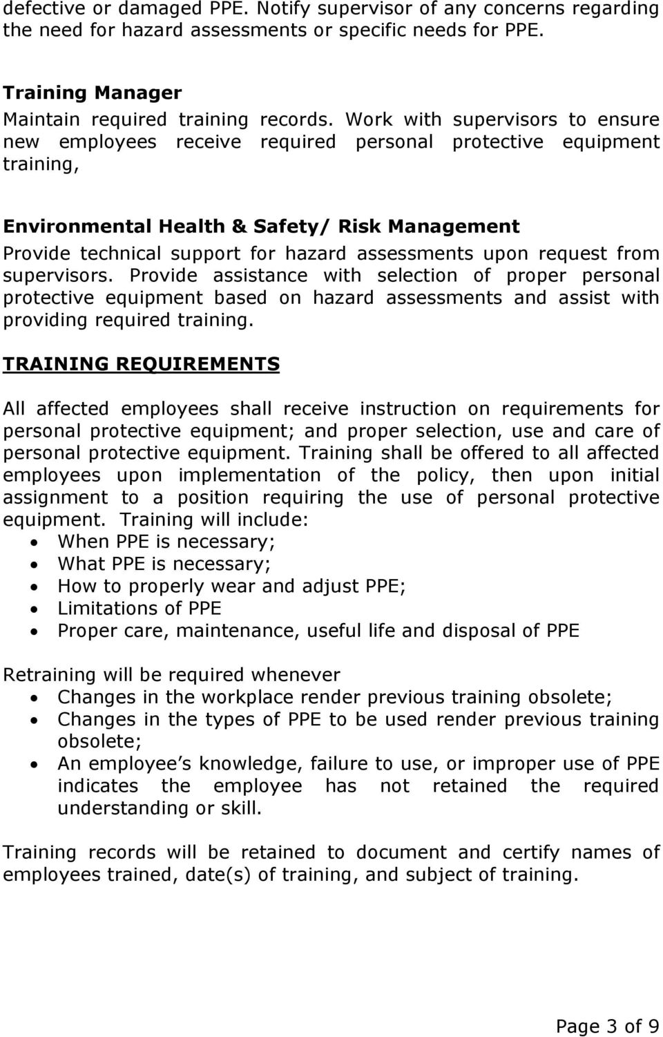 upon request from supervisors. Provide assistance with selection of proper personal protective equipment based on hazard assessments and assist with providing required training.