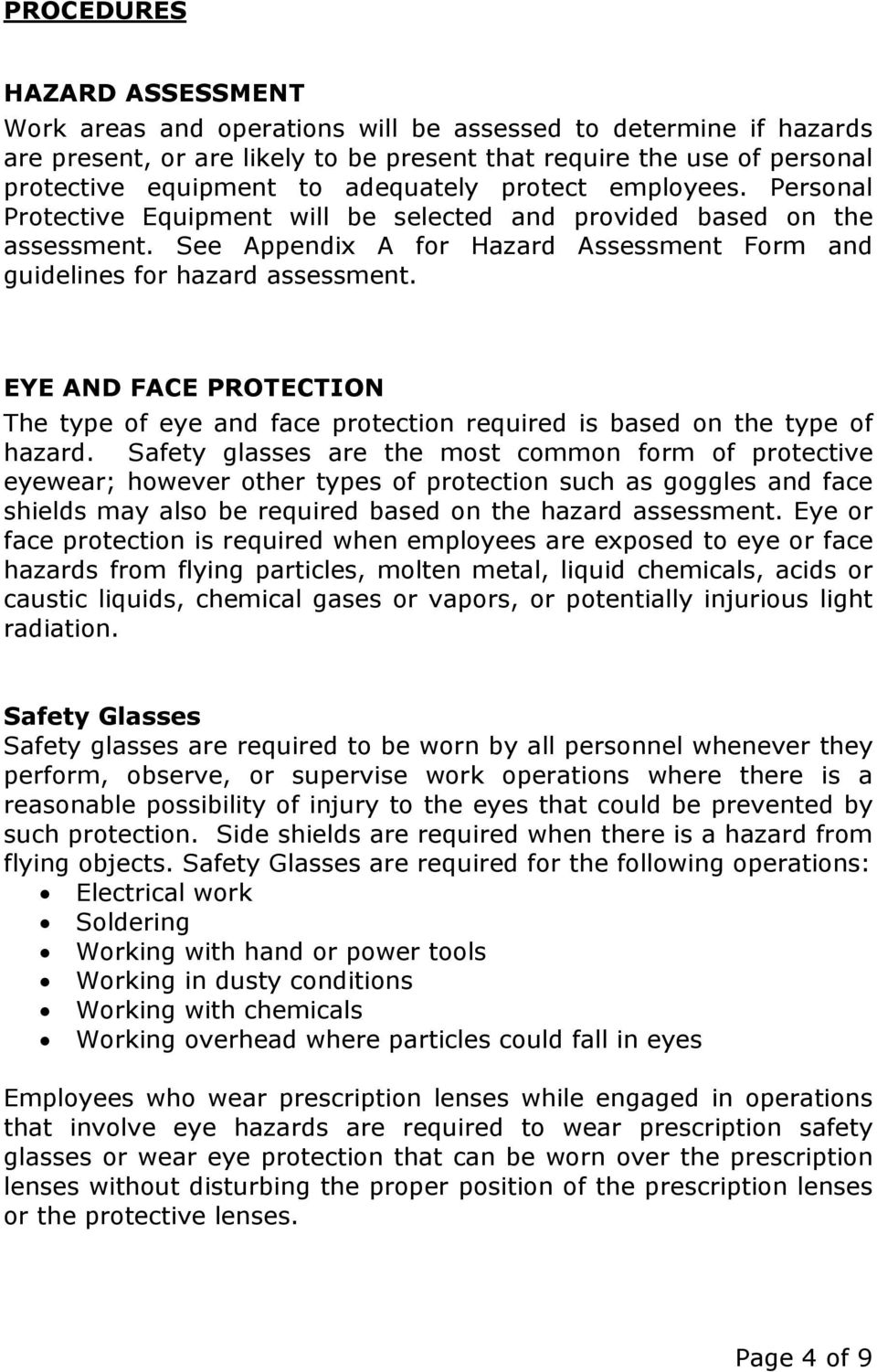 EYE AND FACE PROTECTION The type of eye and face protection required is based on the type of hazard.
