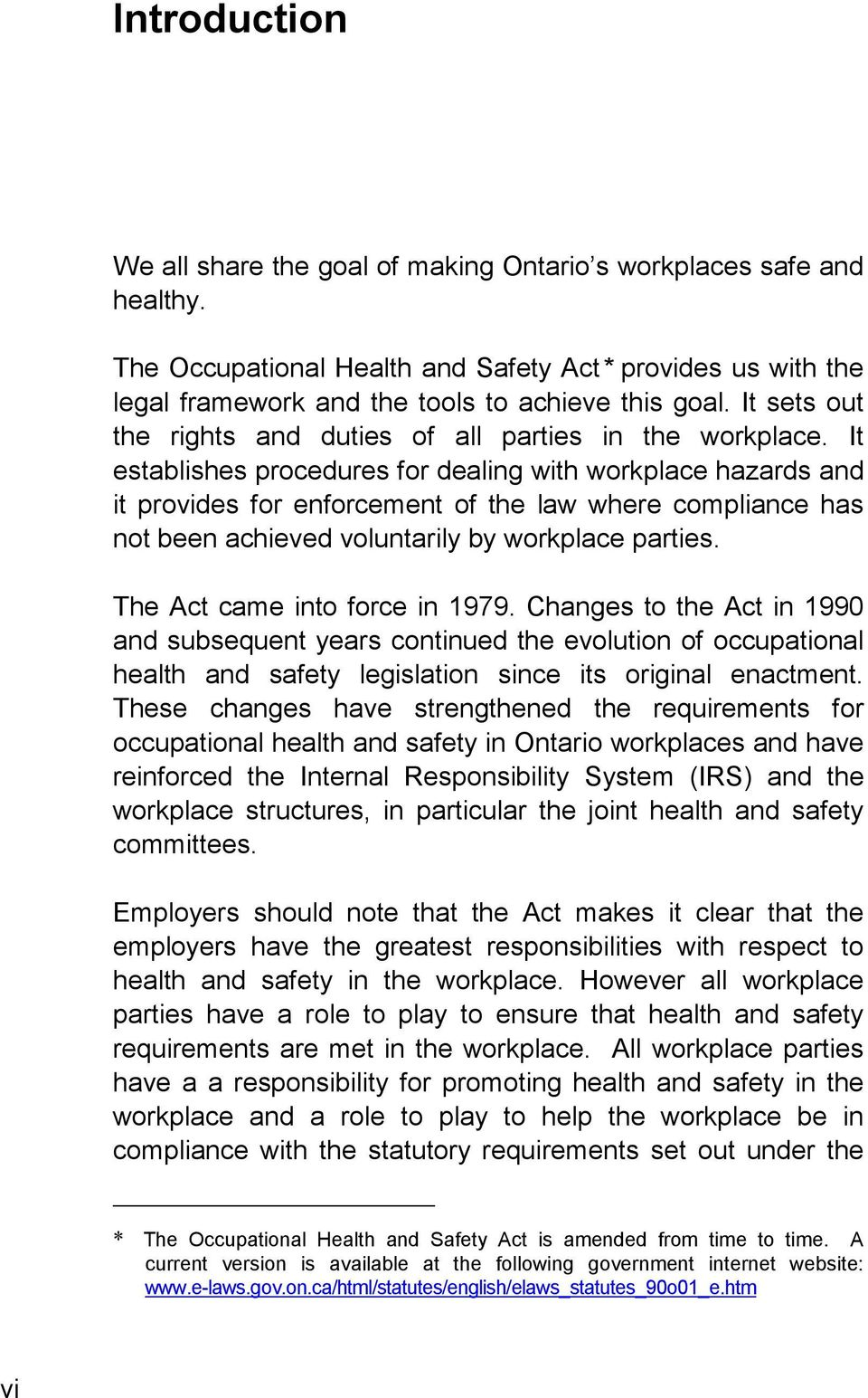 It establishes procedures for dealing with workplace hazards and it provides for enforcement of the law where compliance has not been achieved voluntarily by workplace parties.