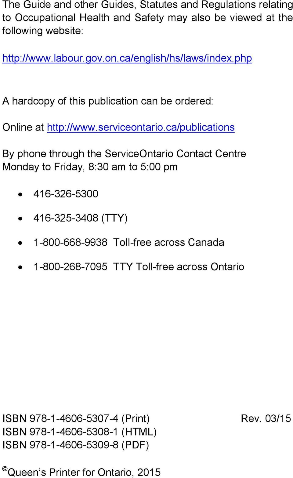 ca/publications By phone through the ServiceOntario Contact Centre Monday to Friday, 8:30 am to 5:00 pm 416-326-5300 416-325-3408 (TTY) 1-800-668-9938