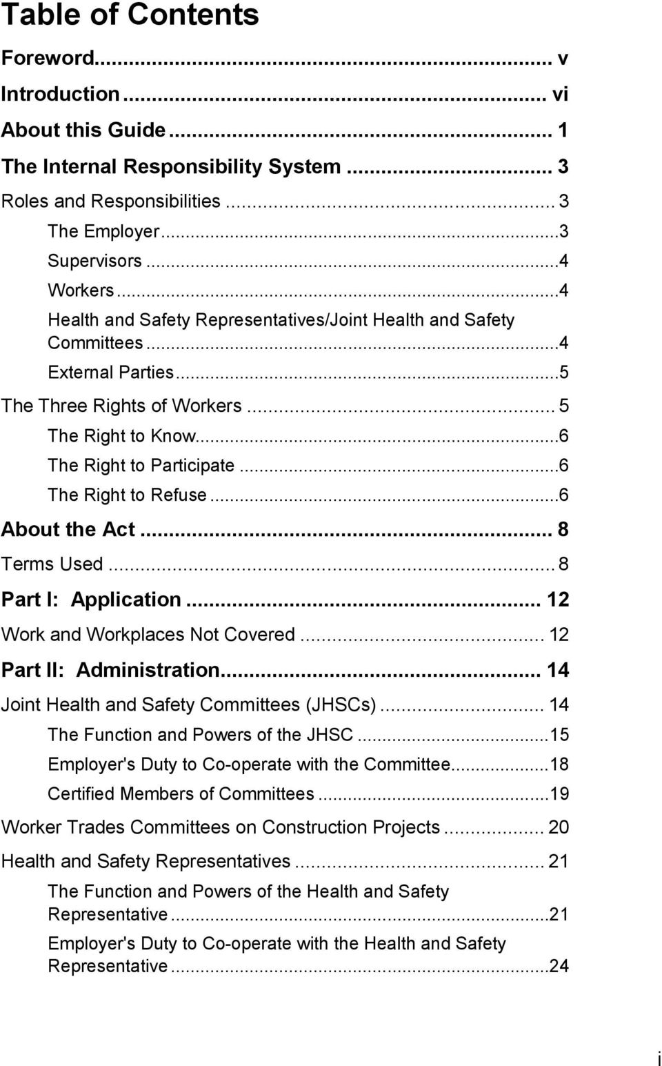 .. 6 The Right to Refuse... 6 About the Act... 8 Terms Used... 8 Part I: Application... 12 Work and Workplaces Not Covered... 12 Part II: Administration... 14 Joint Health and Safety Committees (JHSCs).