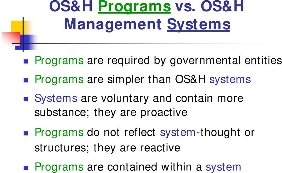Programs are simpler than OS&H systems Systems are voluntary and contain