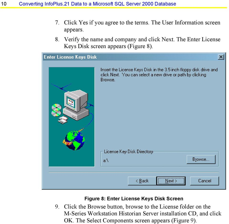 The Enter License Keys Disk screen appears (Figure 8). Figure 8: Enter License Keys Disk Screen 9.