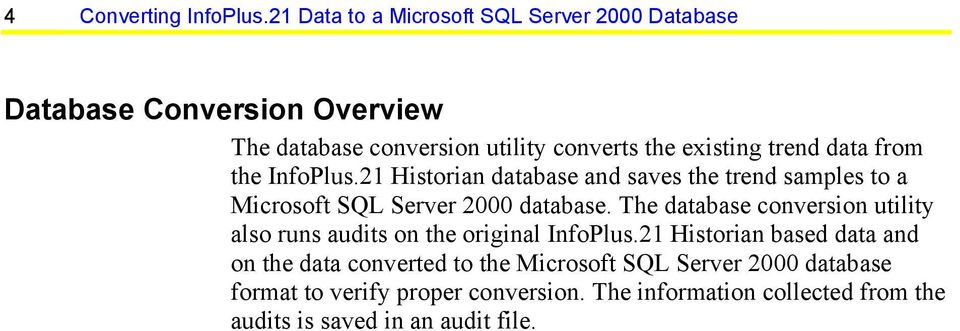 trend data from the InfoPlus.21 Historian database and saves the trend samples to a Microsoft SQL Server 2000 database.