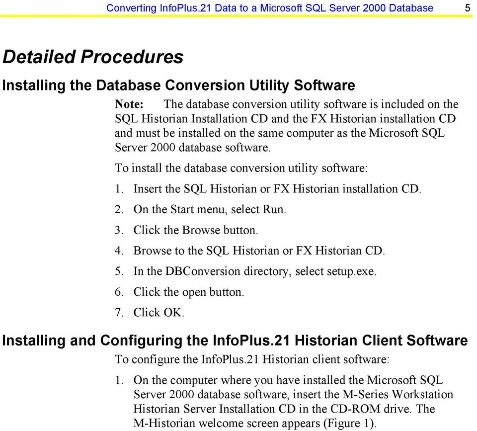 Historian Installation CD and the FX Historian installation CD and must be installed on the same computer as the Microsoft SQL Server 2000 database software.