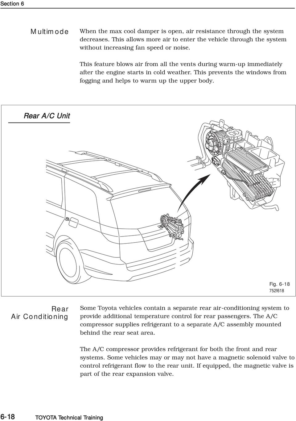 Rear A/C Unit Fig. 6-18 752f618 Rear Air Conditioning Some Toyota vehicles contain a separate rear air-conditioning system to provide additional temperature control for rear passengers.