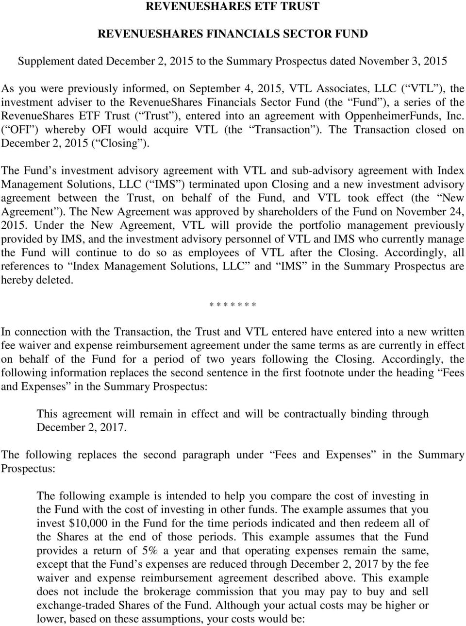 OppenheimerFunds, Inc. ( OFI ) whereby OFI would acquire VTL (the Transaction ). The Transaction closed on December 2, 2015 ( Closing ).