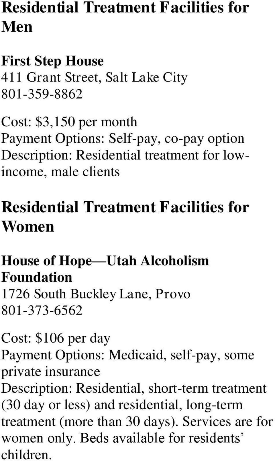 Foundation 1726 South Buckley Lane, Provo 801-373-6562 Cost: $106 per day Payment Options: Medicaid, self-pay, some private insurance Description: