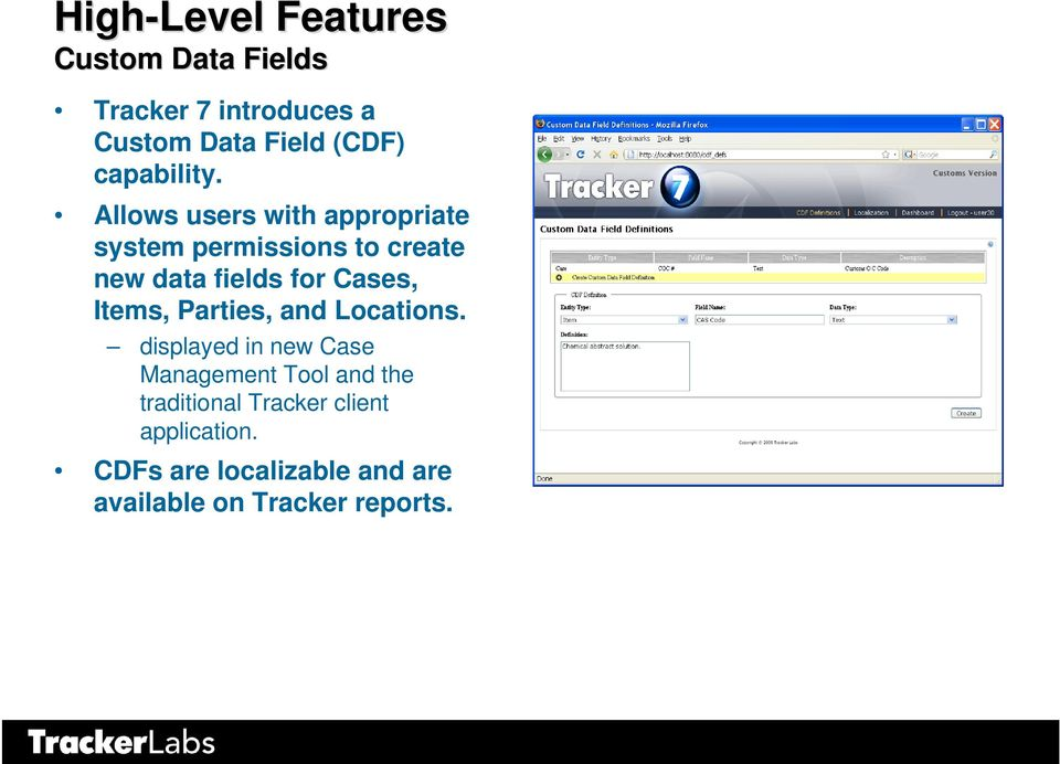 Allows users with appropriate system permissions to create new data fields for Cases,