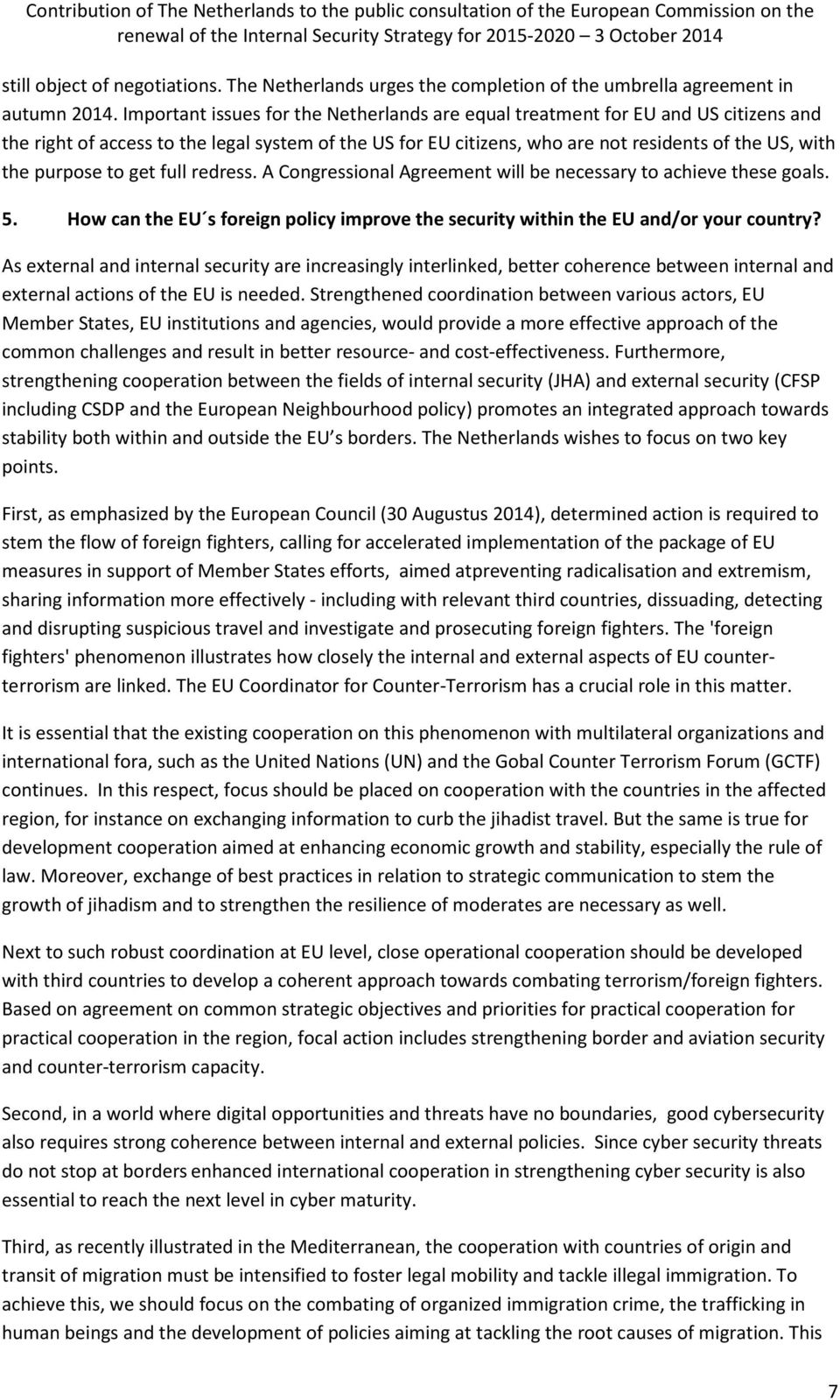 purpose to get full redress. A Congressional Agreement will be necessary to achieve these goals. 5. How can the EU s foreign policy improve the security within the EU and/or your country?