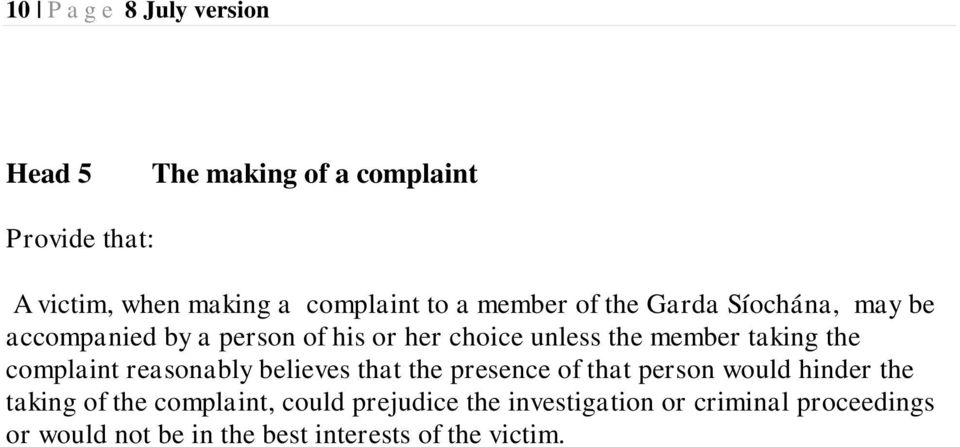 complaint reasonably believes that the presence of that person would hinder the taking of the complaint,