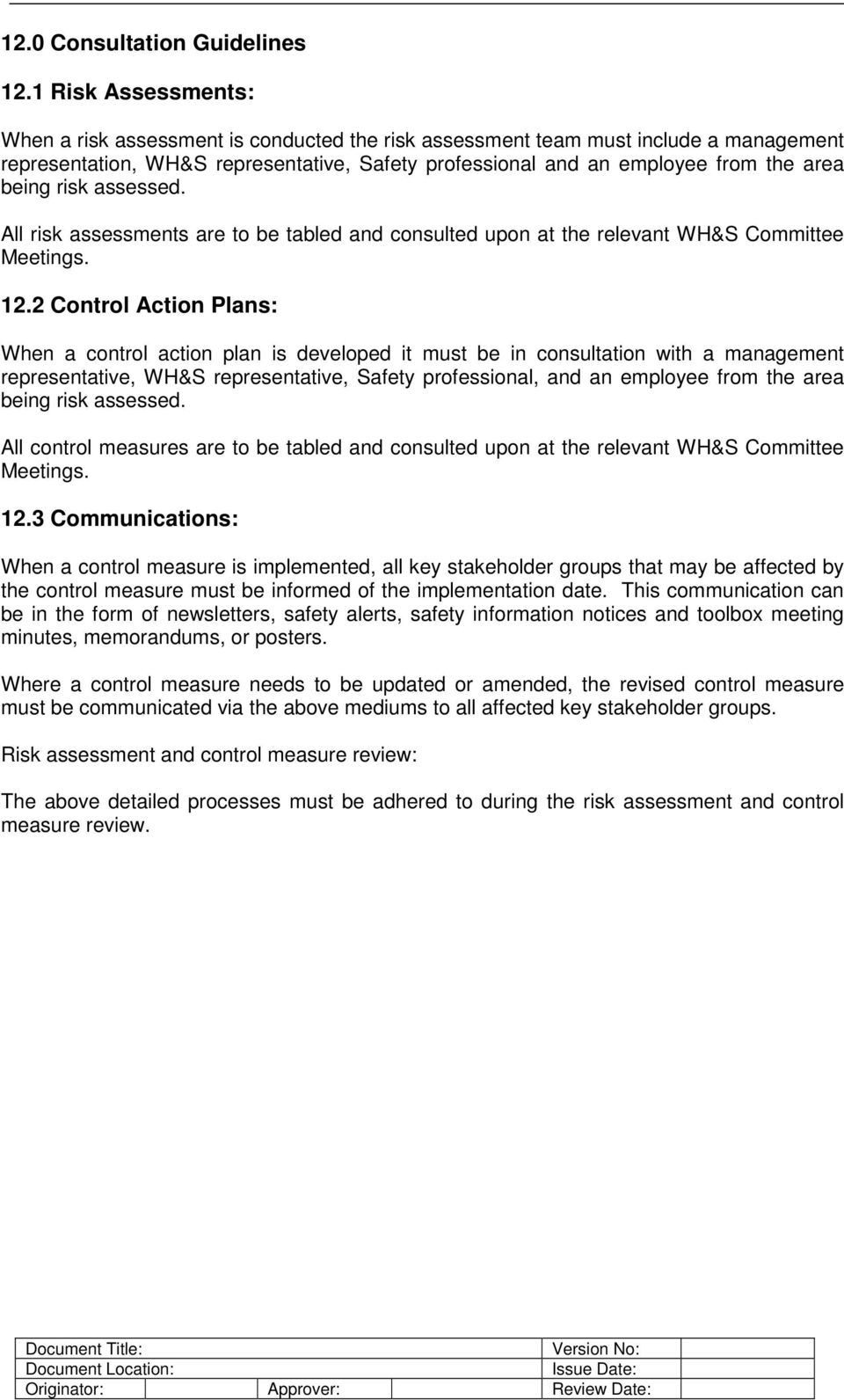 risk assessed. All risk assessments are to be tabled and consulted upon at the relevant WH&S Committee Meetings. 12.