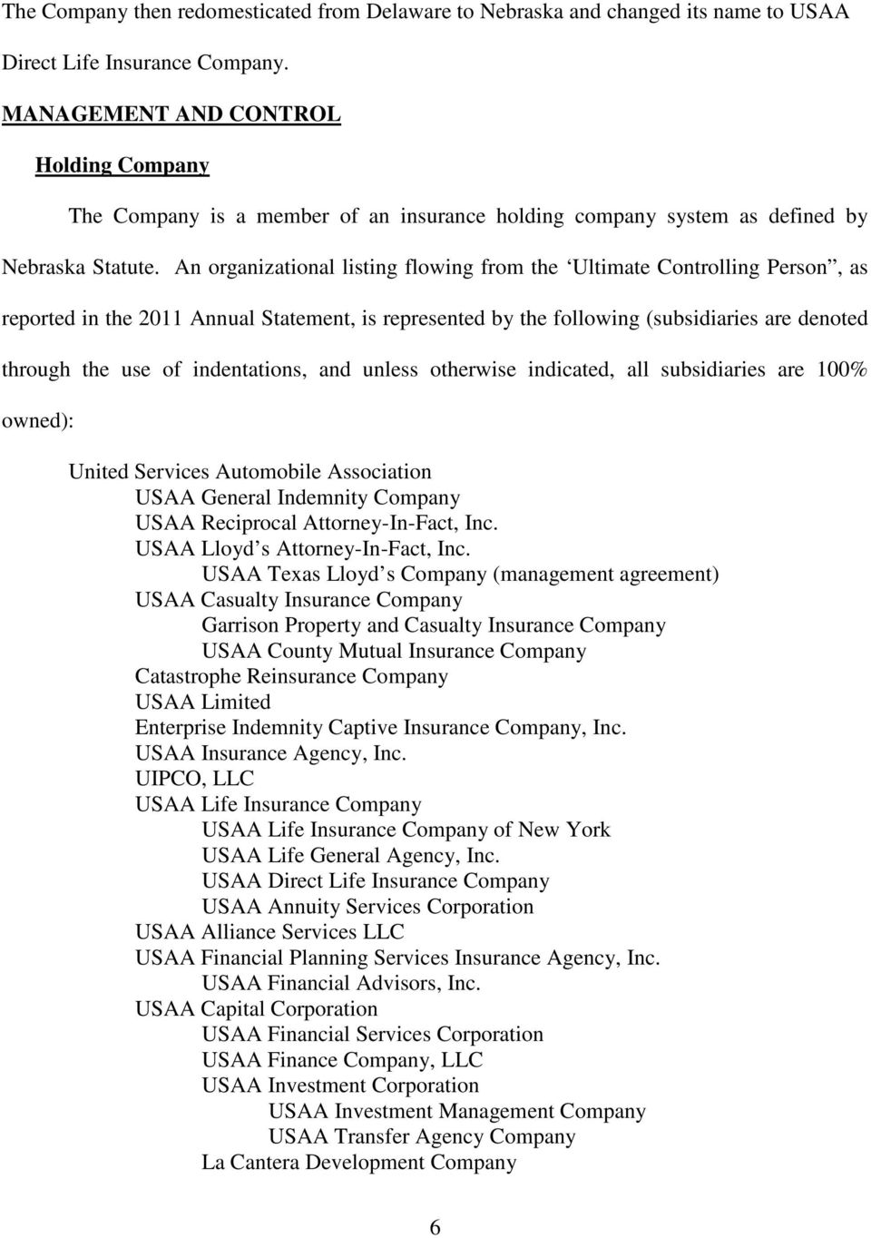 An organizational listing flowing from the Ultimate Controlling Person, as reported in the 2011 Annual Statement, is represented by the following (subsidiaries are denoted through the use of