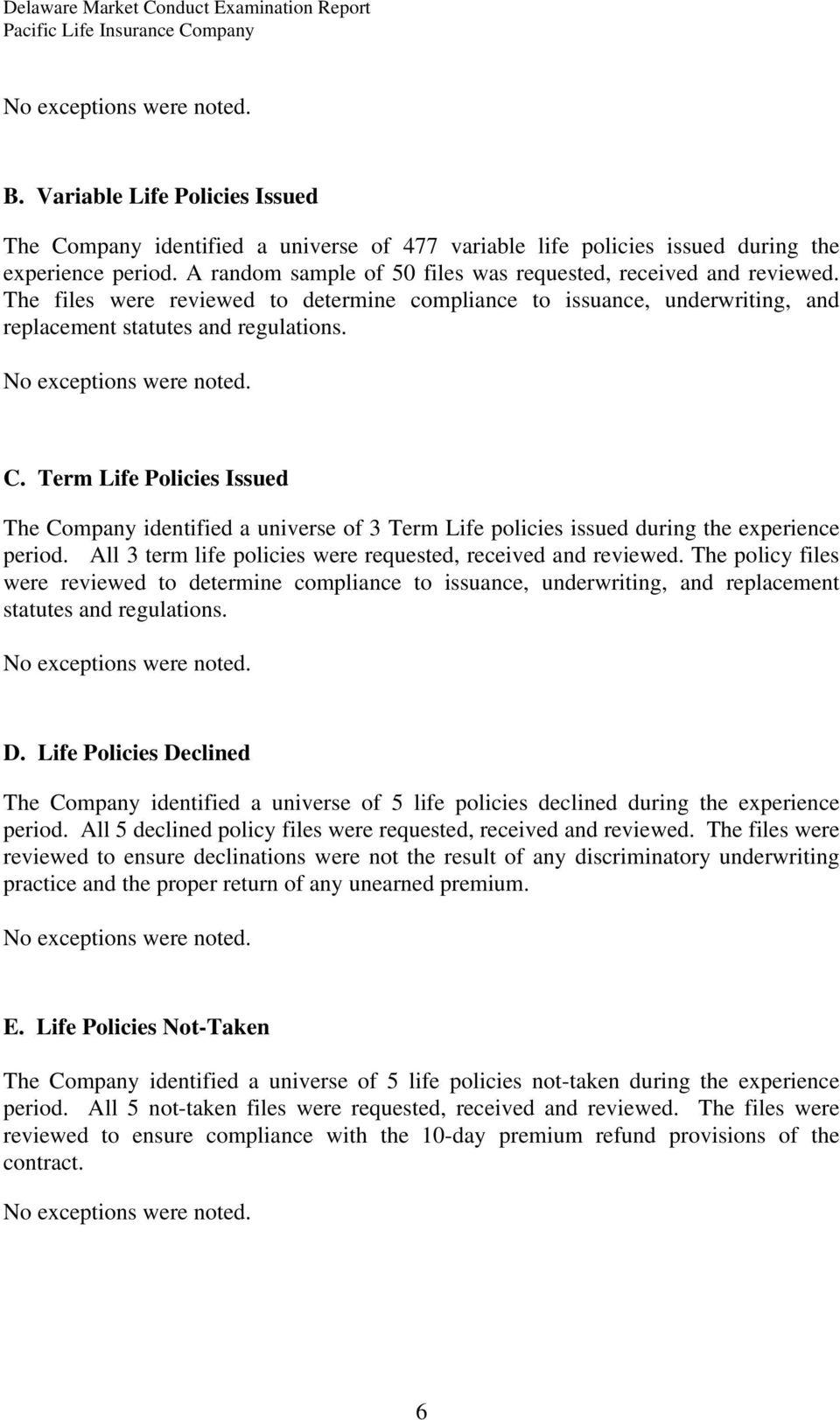 Term Life Policies Issued The Company identified a universe of 3 Term Life policies issued during the experience period. All 3 term life policies were requested, received and reviewed.