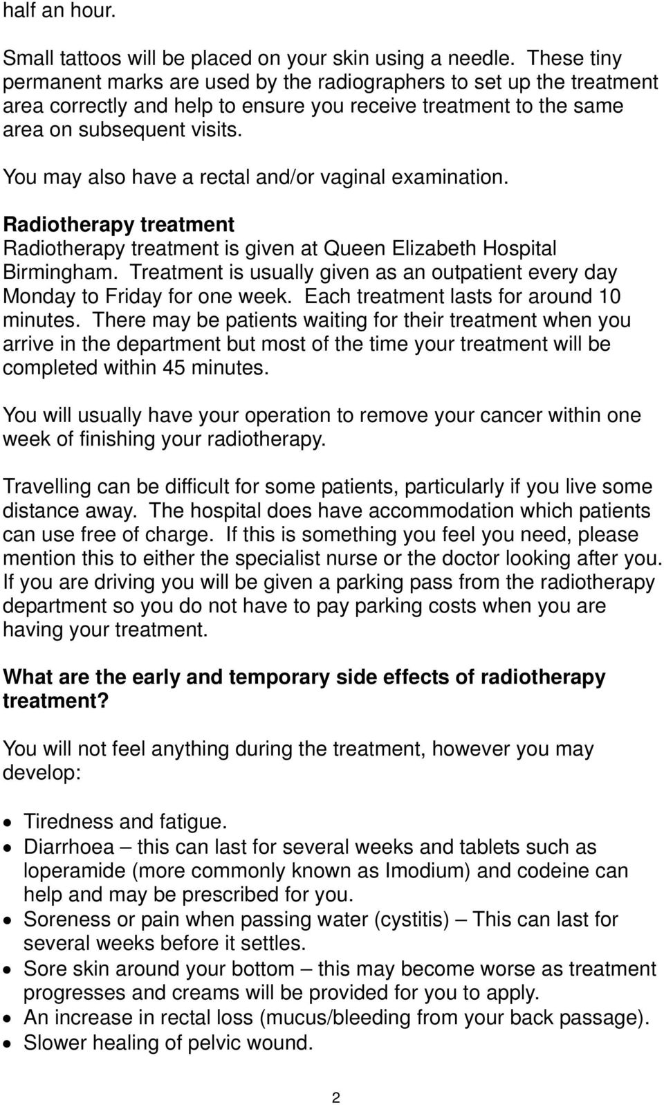 You may also have a rectal and/or vaginal examination. Radiotherapy treatment Radiotherapy treatment is given at Queen Elizabeth Hospital Birmingham.